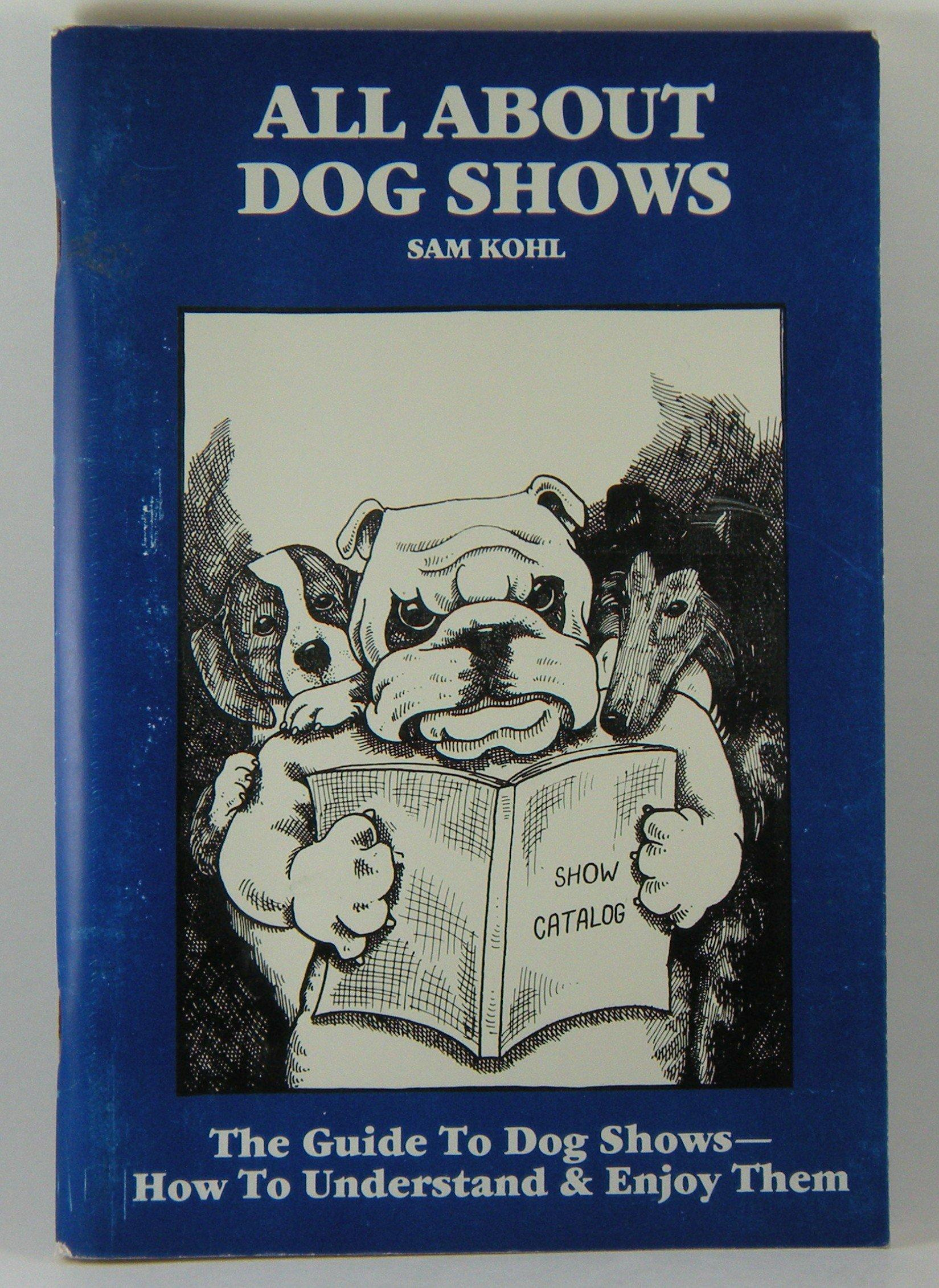 All About Dog Shows by Sam Kohl